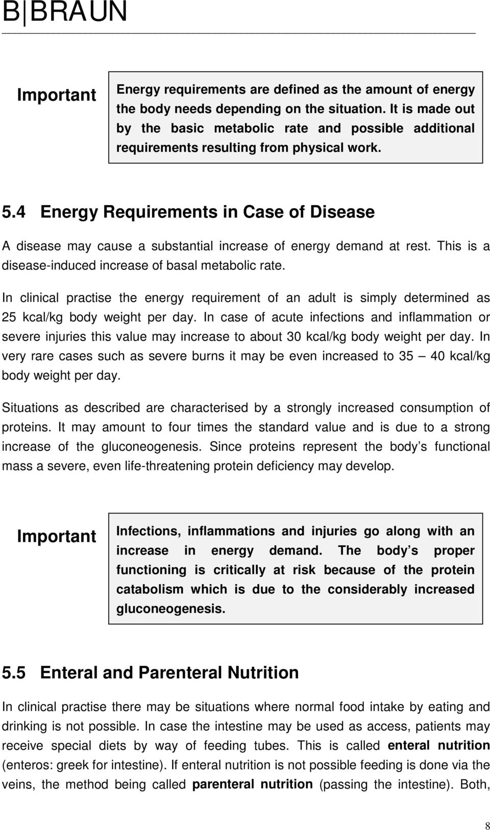 4 Energy Requirements in Case of Disease A disease may cause a substantial increase of energy demand at rest. This is a disease-induced increase of basal metabolic rate.