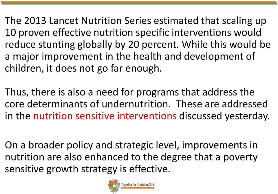Thus, there is also a need for programs that address the core determinants of undernutrition.