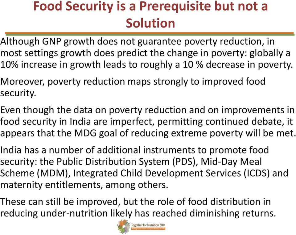 Even though the data on poverty reduction and on improvements in food security in India are imperfect, permitting continued debate, it appears that the MDG goal of reducing extreme poverty will be