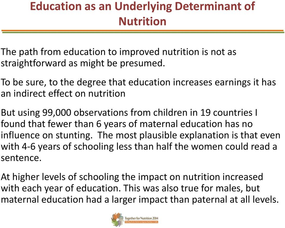 fewer than 6 years of maternal education has no influence on stunting.