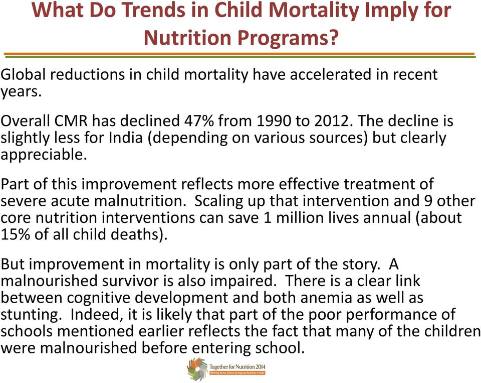 Scaling up that intervention and 9 other core nutrition interventions can save 1 million lives annual (about 15% of all child deaths). But improvement in mortality is only part of the story.
