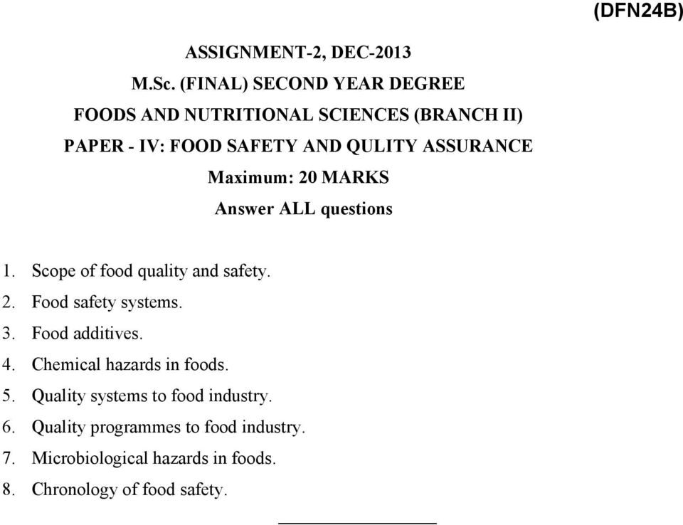 3. Food additives. 4. Chemical hazards in foods. 5. Quality systems to food industry. 6.