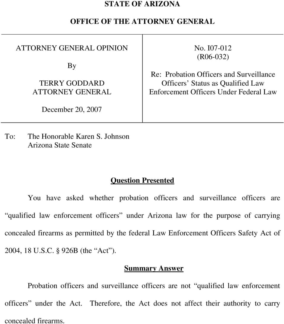 Johnson Arizona State Senate Question Presented You have asked whether probation officers and surveillance officers are qualified law enforcement officers under Arizona law for the purpose of
