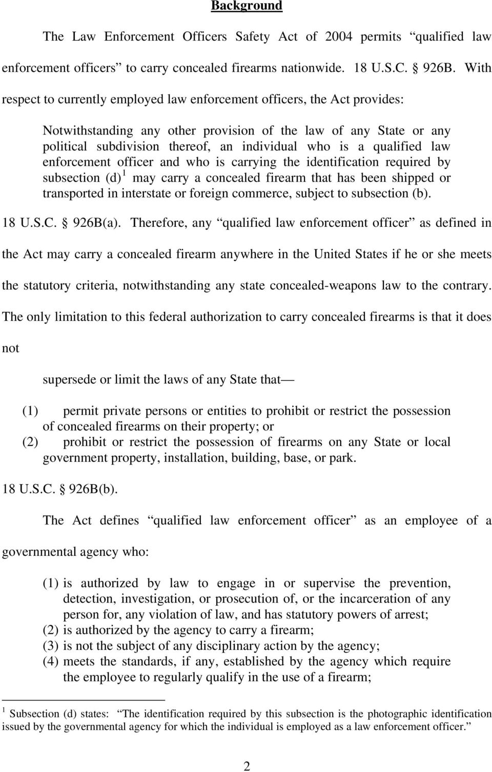qualified law enforcement officer and who is carrying the identification required by subsection (d) 1 may carry a concealed firearm that has been shipped or transported in interstate or foreign
