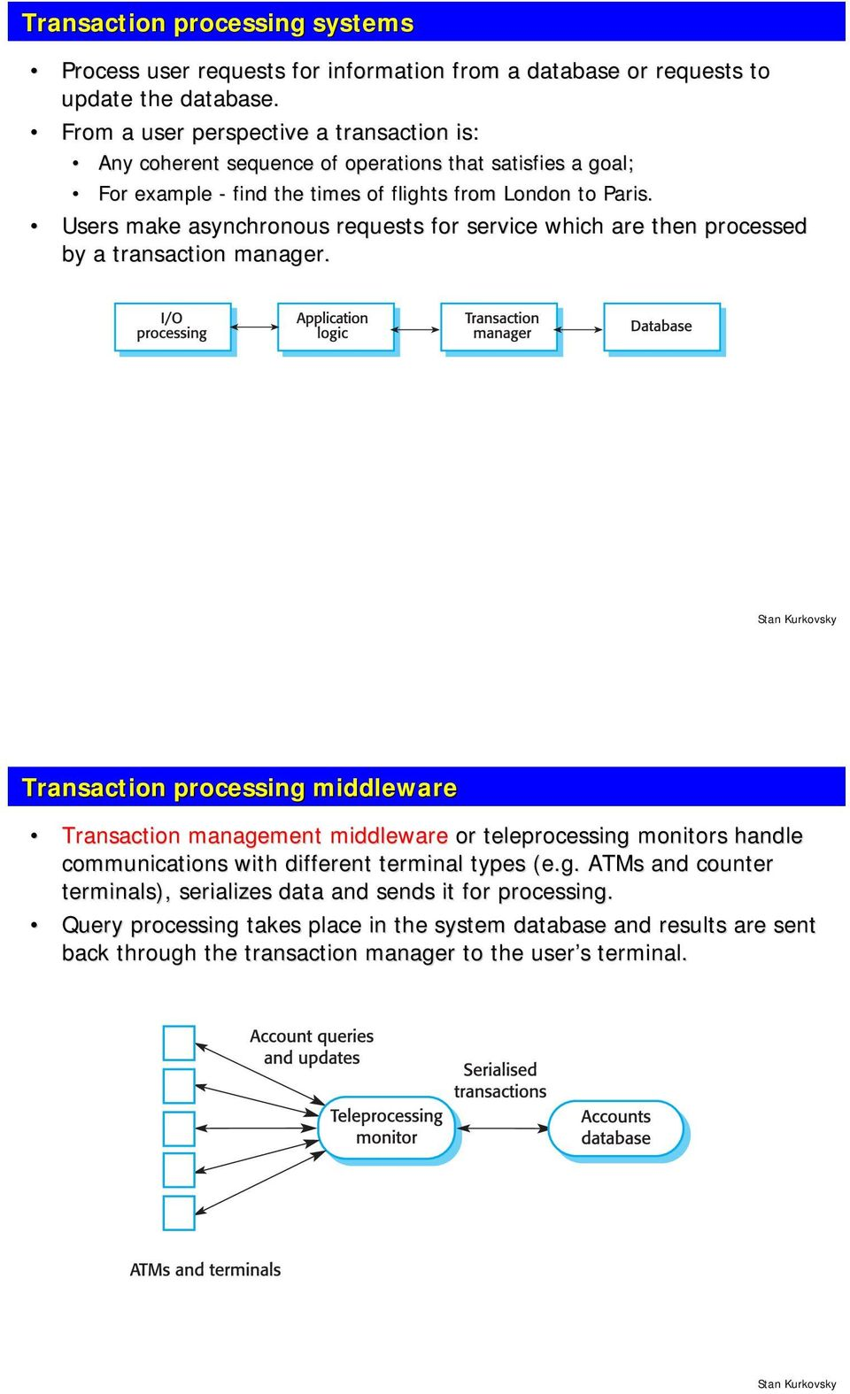 Users make asynchronous requests for service which are then processed by a transaction manager.