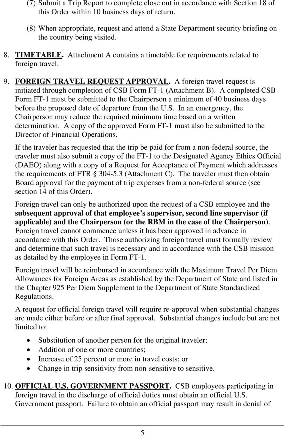 9. FOREIGN TRAVEL REQUEST APPROVAL. A foreign travel request is initiated through completion of CSB Form FT-1 (Attachment B).