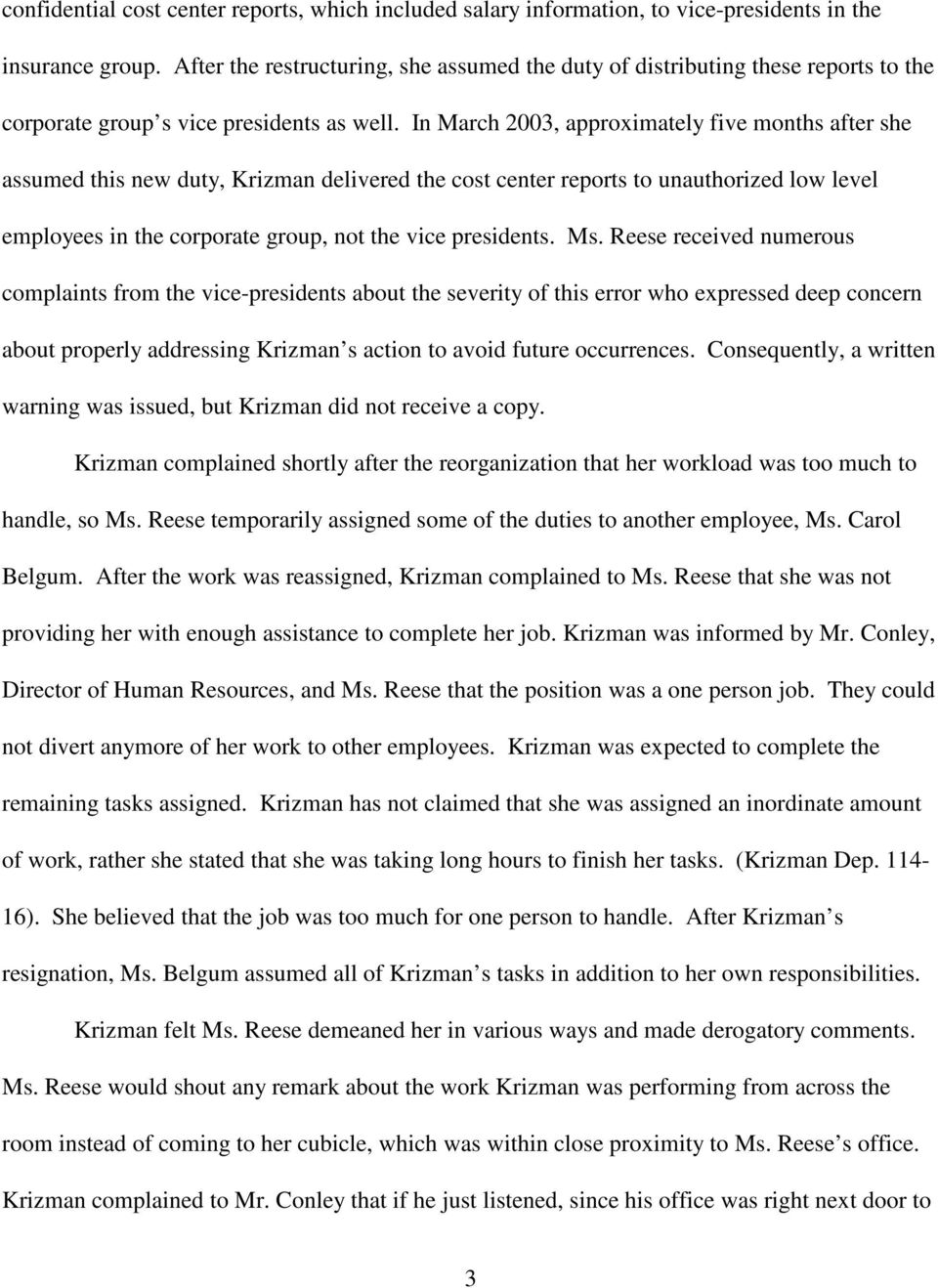 In March 2003, approximately five months after she assumed this new duty, Krizman delivered the cost center reports to unauthorized low level employees in the corporate group, not the vice presidents.