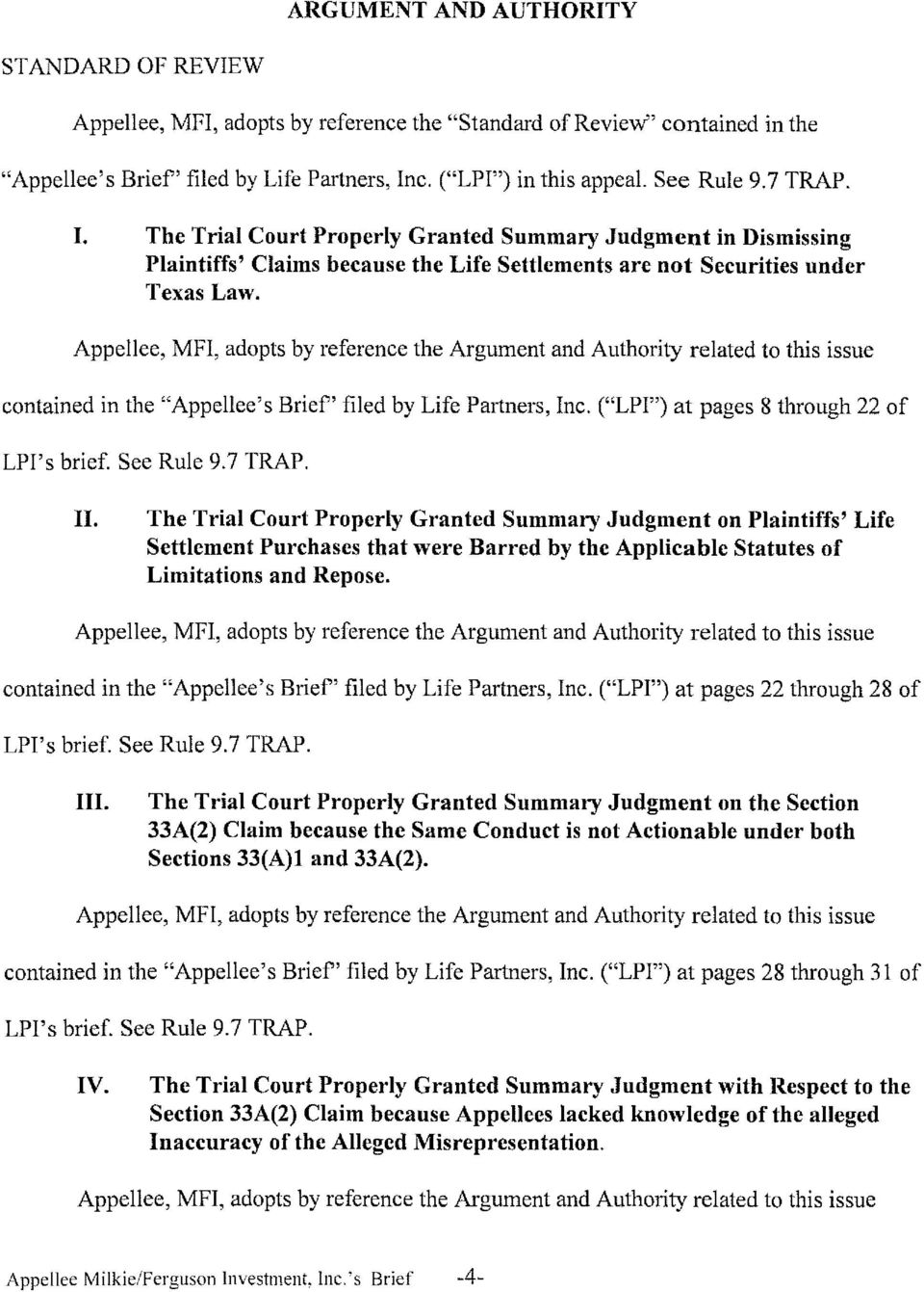 "Appellee, MFI, adopts by reference the Argument and Authority related to this issue contained in the ""Appellee's Brief' filed by Life Partners, Inc. (""LPI"") at pages 8 through 22 of LPI's brief."
