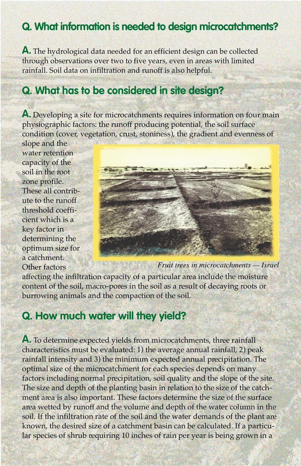 Soil data on infiltration and runoff is also helpful. Q. What has to be considered in site design? A.