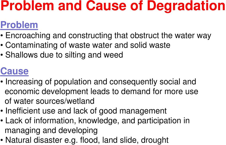 economic development leads to demand for more use of water sources/wetland Inefficient use and lack of good management