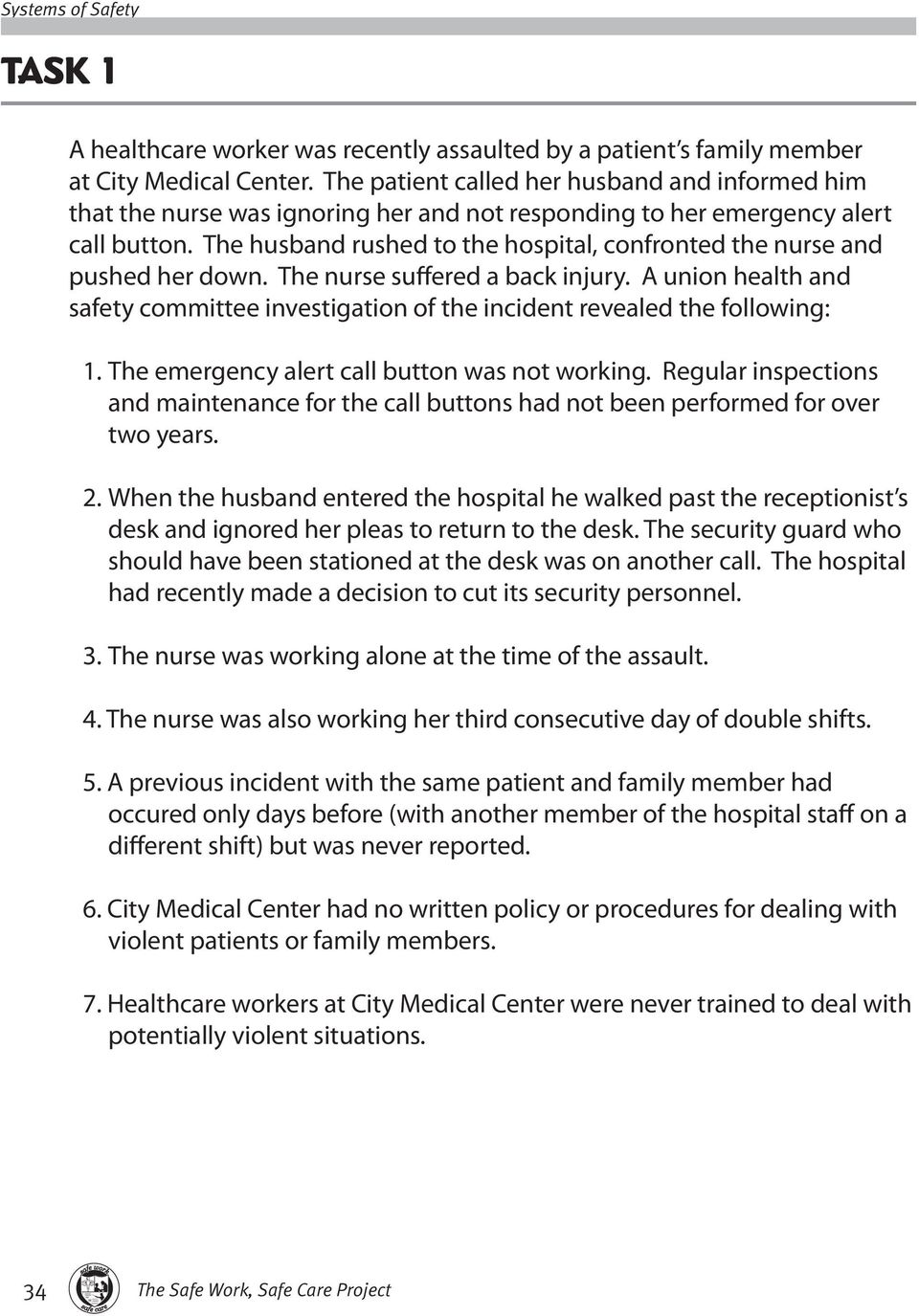 The husband rushed to the hospital, confronted the nurse and pushed her down. The nurse suffered a back injury. A union health and ty committee investigation of the incident revealed the following: 1.