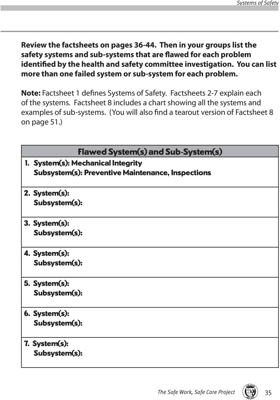 Factsheet 8 includes a chart showing all the systems and examples of sub-systems. (You will also find a tearout version of Factsheet 8 on page 51.) Flawed System(s) and Sub-System(s) 1.