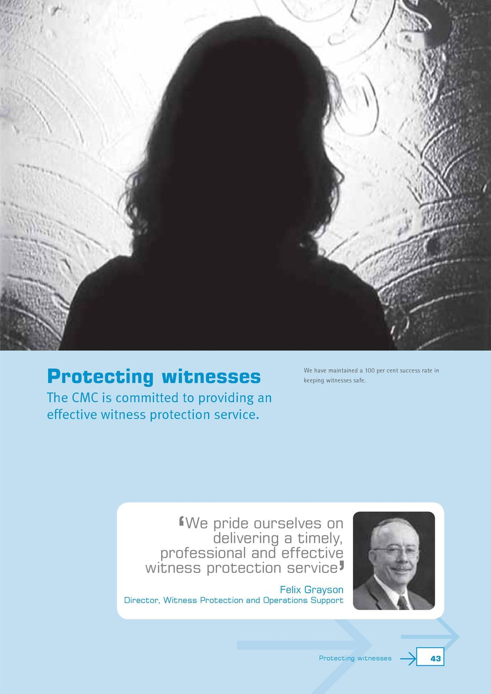 We pride ourselves on delivering a timely, professional and effective witness protection