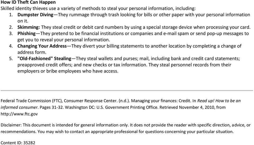 Skimming: They steal credit or debit card numbers by using a special storage device when processing your card. 3.