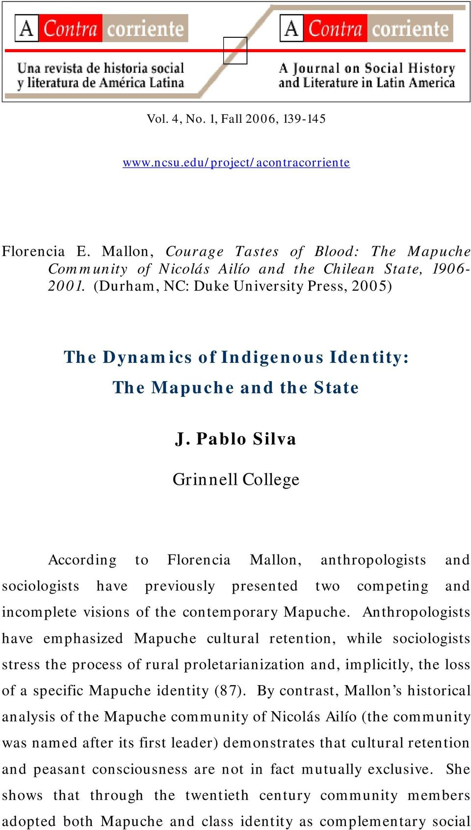Pablo Silva Grinnell College According to Florencia Mallon, anthropologists and sociologists have previously presented two competing and incomplete visions of the contemporary Mapuche.