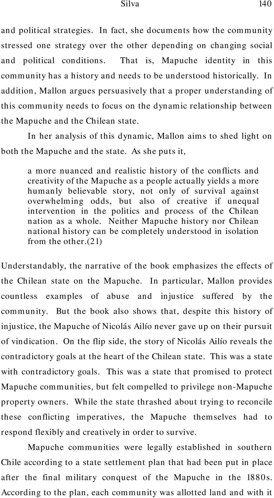 In addition, Mallon argues persuasively that a proper understanding of this community needs to focus on the dynamic relationship between the Mapuche and the Chilean state.