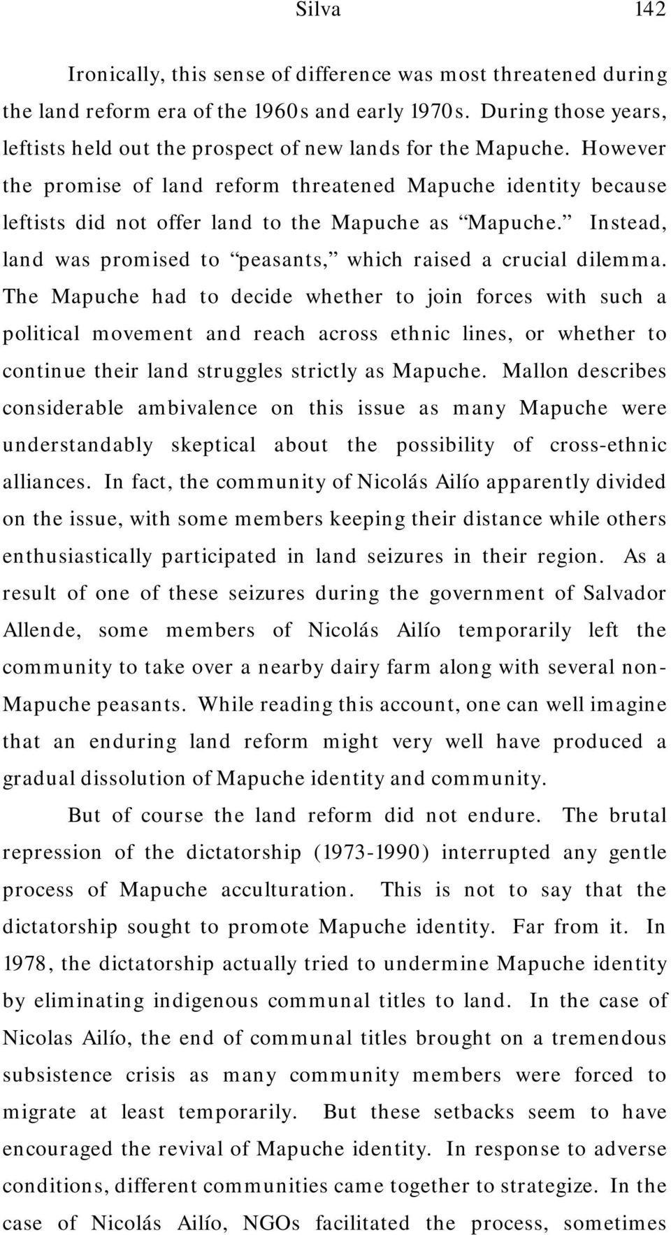 However the promise of land reform threatened Mapuche identity because leftists did not offer land to the Mapuche as Mapuche. Instead, land was promised to peasants, which raised a crucial dilemma.