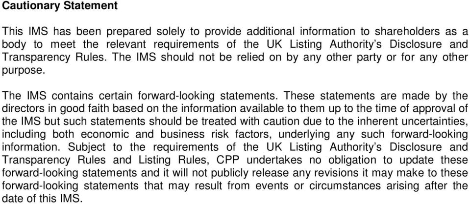 These statements are made by the directors in good faith based on the information available to them up to the time of approval of the IMS but such statements should be treated with caution due to the