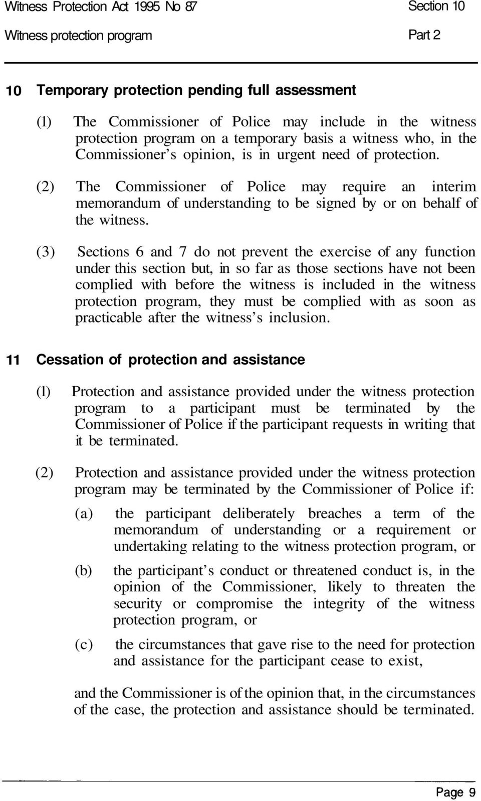 (2) The Commissioner of Police may require an interim memorandum of understanding to be signed by or on behalf of the witness.