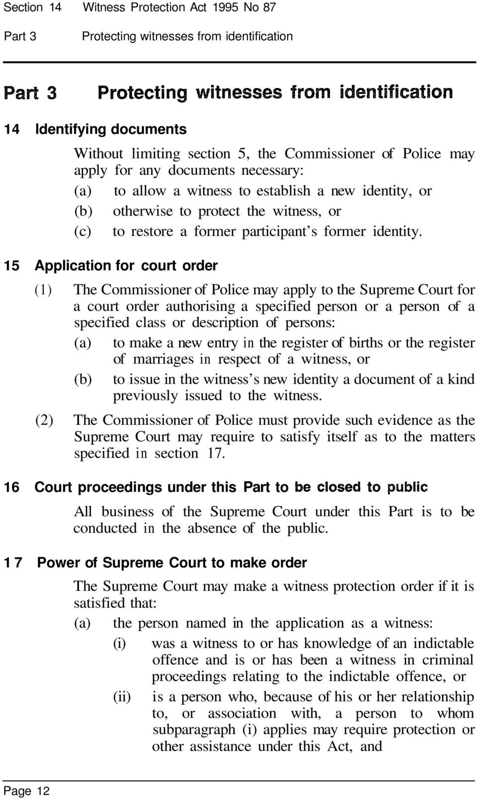 15 Application for court order (1) The Commissioner of Police may apply to the Supreme Court for a court order authorising a specified person or a person of a specified class or description of