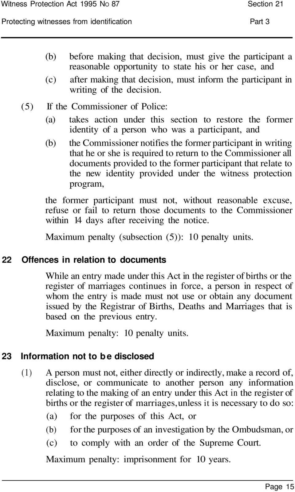 (5) If the Commissioner of Police: takes action under this section to restore the former identity of a person who was a participant, and the Commissioner notifies the former participant in writing