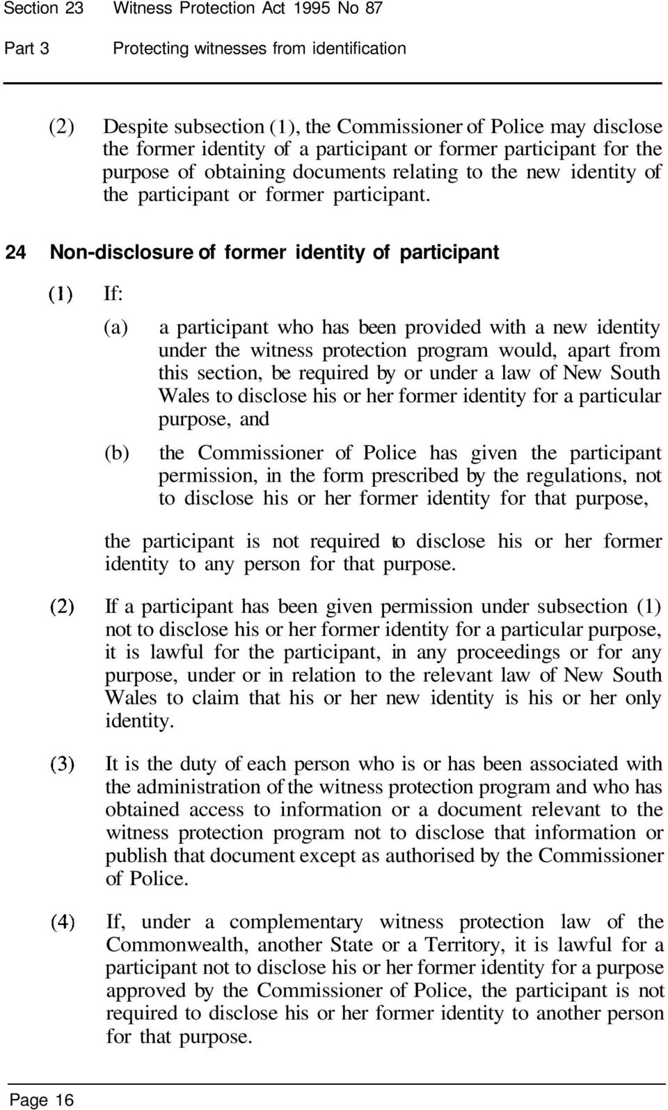 24 Non-disclosure of former identity of participant If: a participant who has been provided with a new identity under the witness protection program would, apart from this section, be required by or