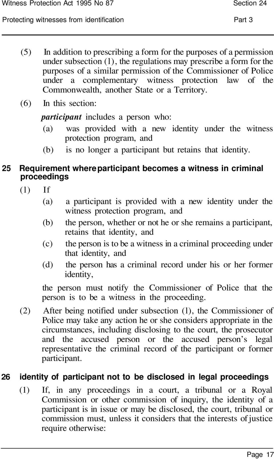 (6) In this section: participant includes a person who: was provided with a new identity under the witness protection program, and is no longer a participant but retains that identity.