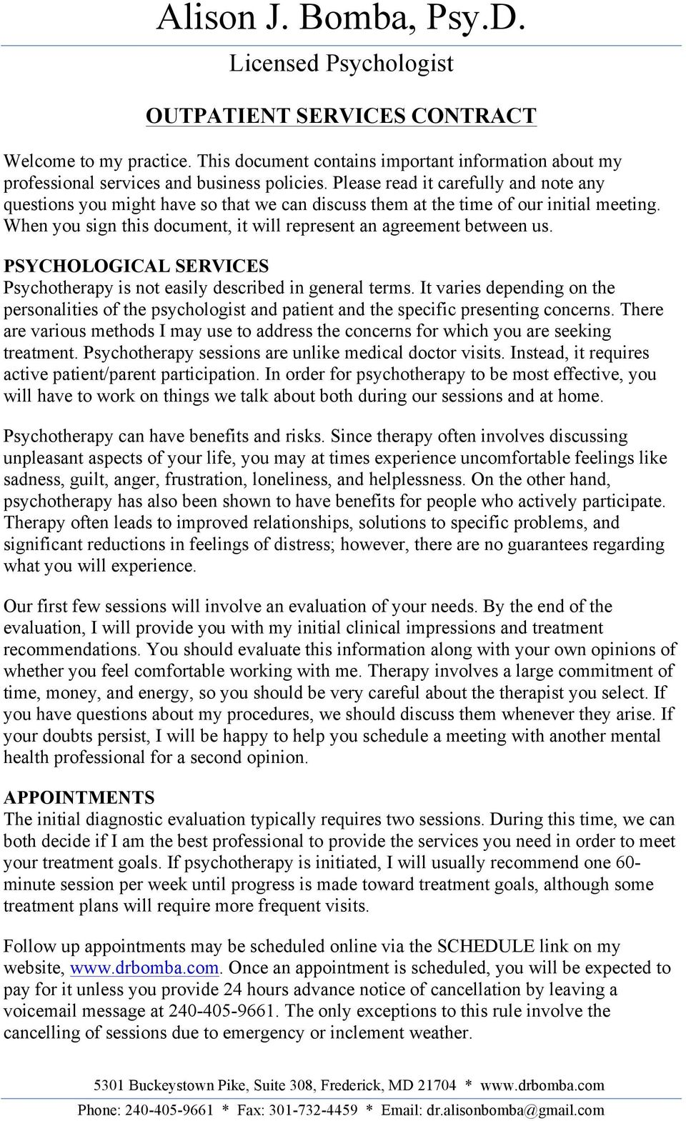 PSYCHOLOGICAL SERVICES Psychotherapy is not easily described in general terms. It varies depending on the personalities of the psychologist and patient and the specific presenting concerns.
