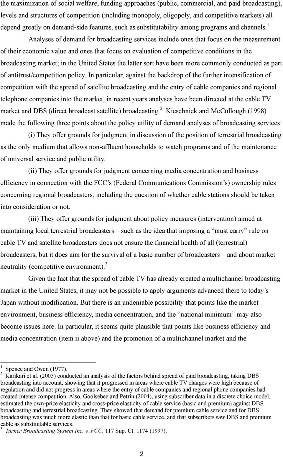 1 Analyses of demand for broadcastng servces nclude ones that focus on the measurement of ther economc value and ones that focus on evaluaton of compettve condtons n the broadcastng market; n the