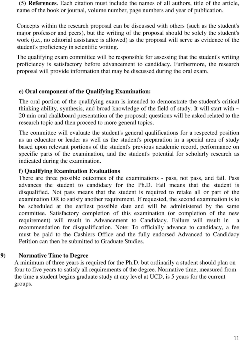The qualifying exam committee will be responsible for assessing that the student's writing proficiency is satisfactory before advancement to candidacy.
