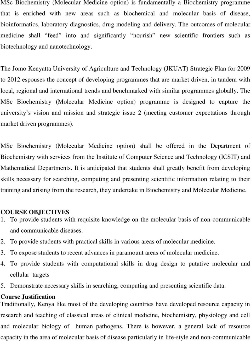 The Jomo Kenyatta University of Agriculture and Technology (JKUAT) Strategic Plan for 2009 to 2012 espouses the concept of developing programmes that are market driven, in tandem with local, regional