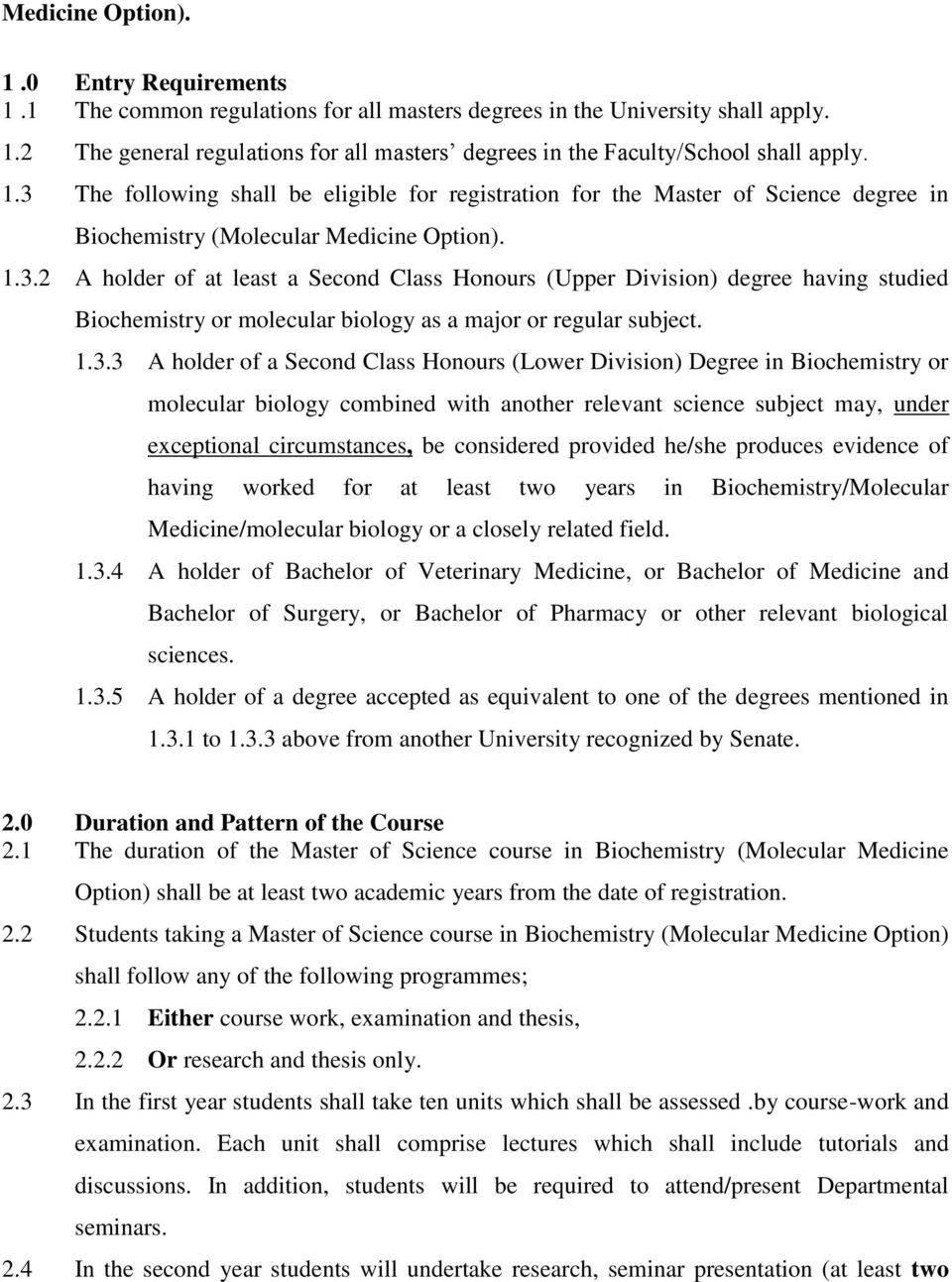 1.3.3 A holder of a Second Class Honours (Lower Division) Degree in Biochemistry or molecular biology combined with another relevant science subject may, under exceptional circumstances, be