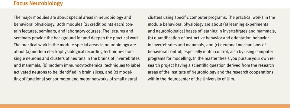 The practical work in the module special areas in neurobiology are about (a) modern electrophysiological recording techniques from single neurons and clusters of neurons in the brains of