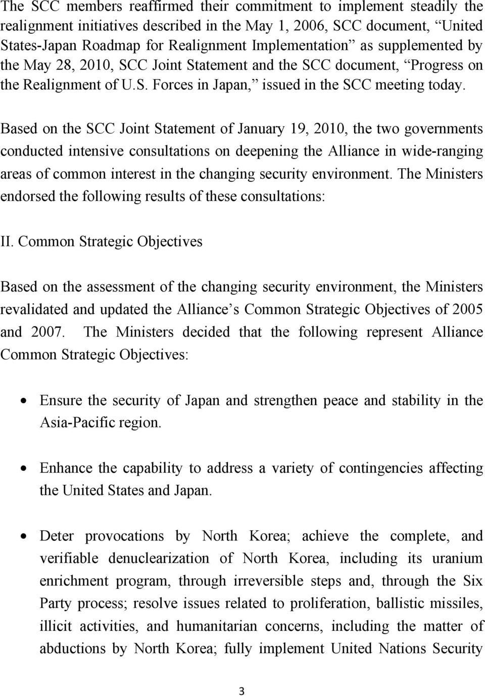 Based on the SCC Joint Statement of January 19, 2010, the two governments conducted intensive consultations on deepening the Alliance in wide-ranging areas of common interest in the changing security