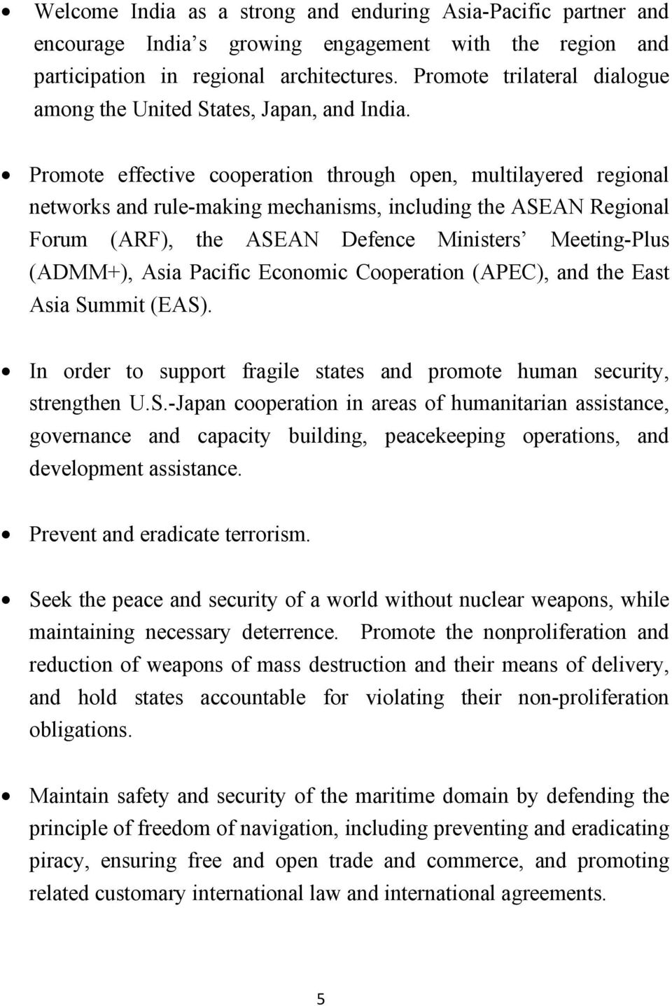 Promote effective cooperation through open, multilayered regional networks and rule-making mechanisms, including the ASEAN Regional Forum (ARF), the ASEAN Defence Ministers Meeting-Plus (ADMM+), Asia