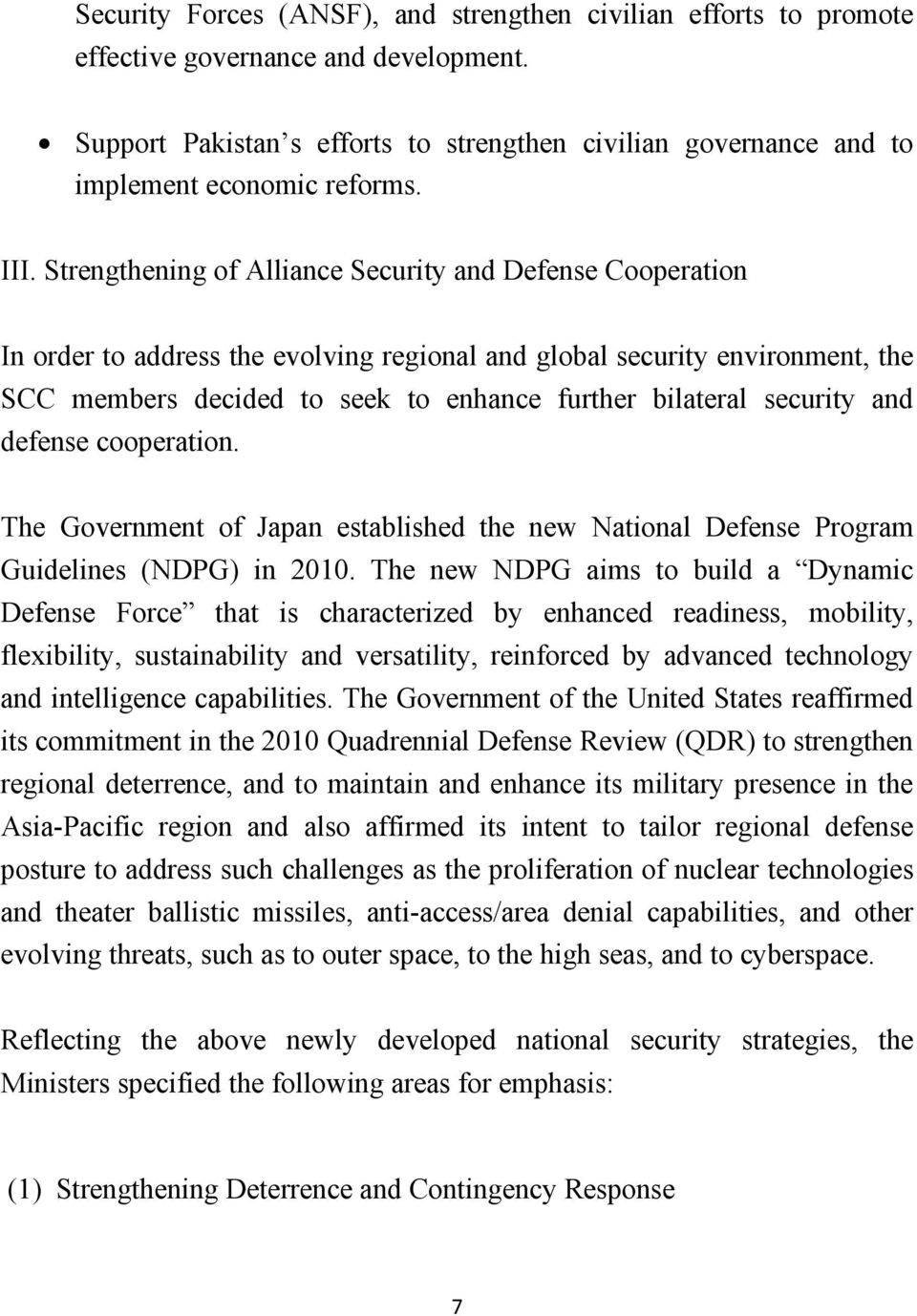security and defense cooperation. The Government of Japan established the new National Defense Program Guidelines (NDPG) in 2010.