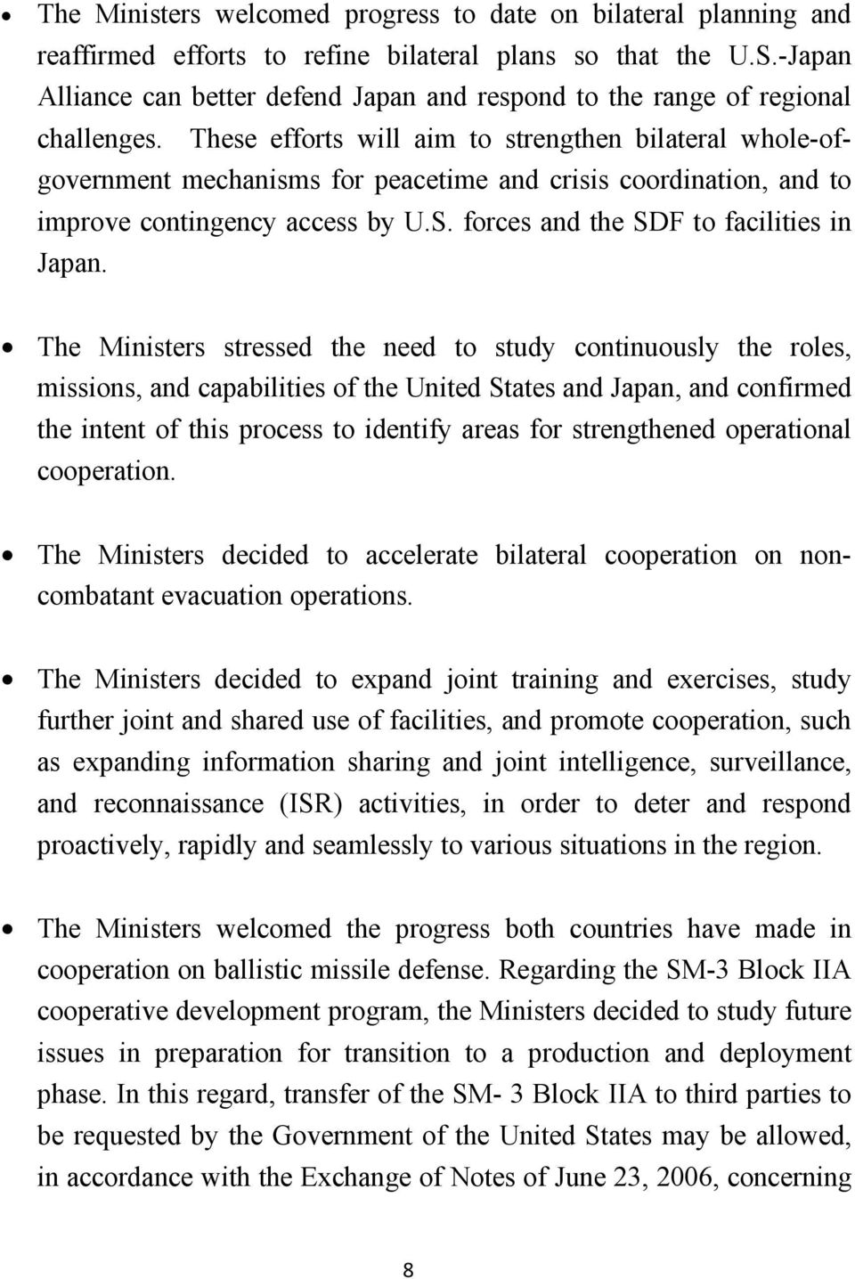 These efforts will aim to strengthen bilateral whole-ofgovernment mechanisms for peacetime and crisis coordination, and to improve contingency access by U.S. forces and the SDF to facilities in Japan.