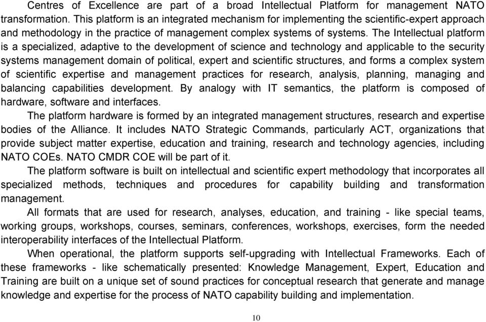 The Intellectual platform is a specialized, adaptive to the development of science and technology and applicable to the security systems management domain of political, expert and scientific