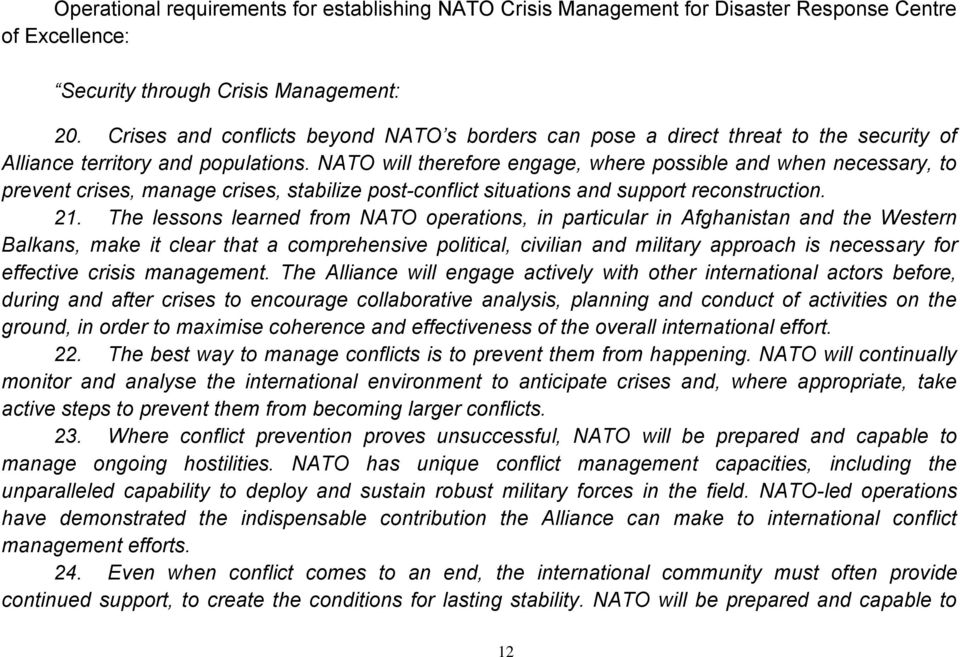 NATO will therefore engage, where possible and when necessary, to prevent crises, manage crises, stabilize post-conflict situations and support reconstruction. 21.
