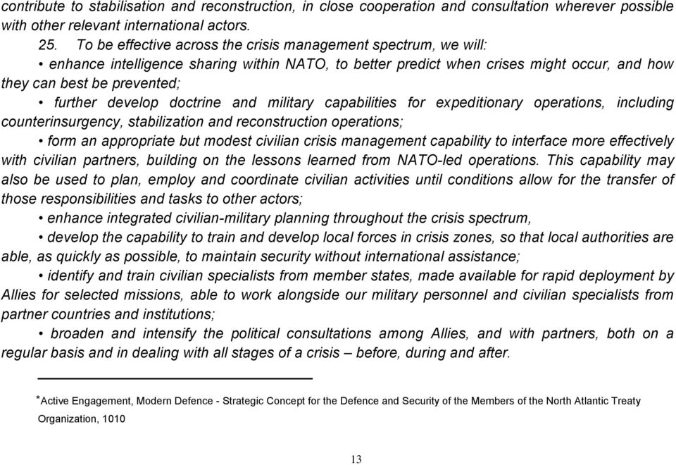 develop doctrine and military capabilities for expeditionary operations, including counterinsurgency, stabilization and reconstruction operations; form an appropriate but modest civilian crisis