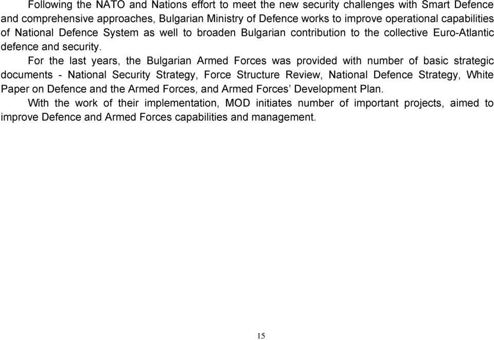 For the last years, the Bulgarian Armed Forces was provided with number of basic strategic documents - National Security Strategy, Force Structure Review, National Defence Strategy,