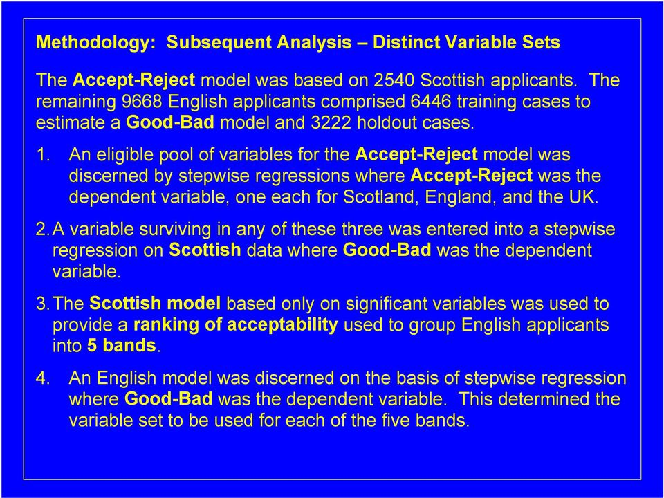 An eligible pool of variables for the Accept-Reject model was discerned by stepwise regressions where Accept-Reject was the dependent variable, one each for Scotland, England, and the UK. 2.