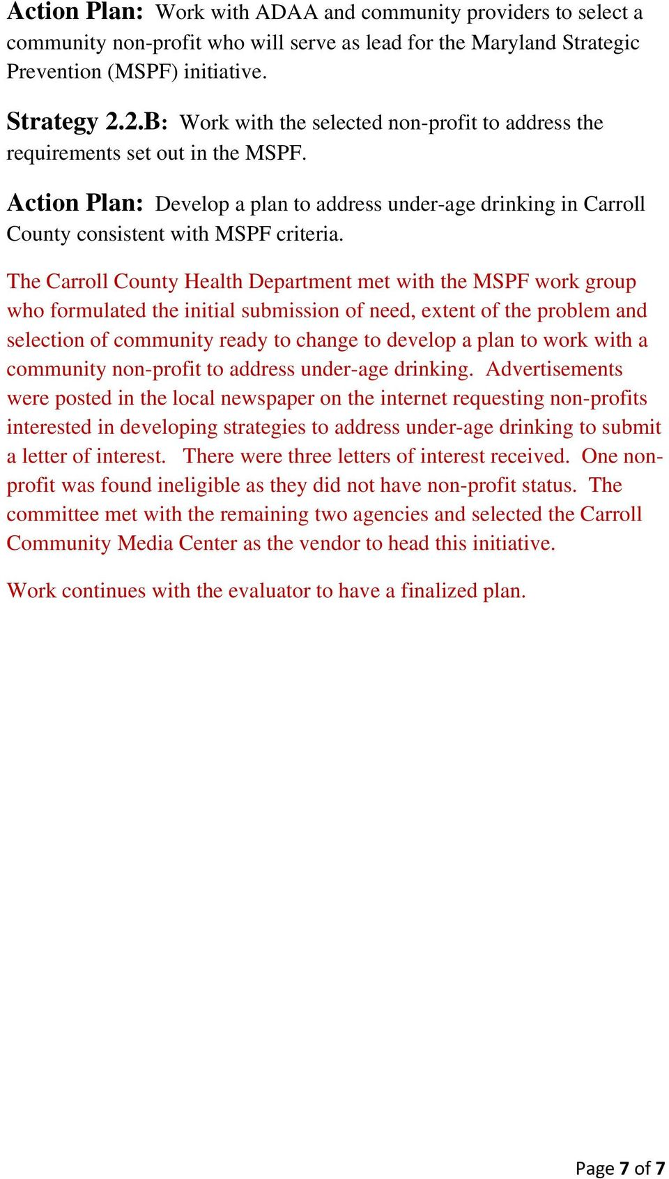 The Carroll County Health Department met with the MSPF work group who formulated the initial submission of need, extent of the problem and selection of community ready to change to develop a plan to