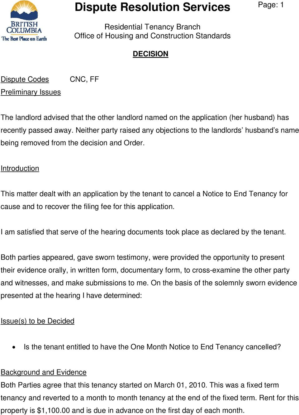 Introduction This matter dealt with an application by the tenant to cancel a Notice to End Tenancy for cause and to recover the filing fee for this application.