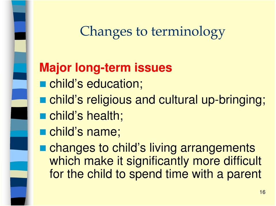 s name; changes to child s living arrangements which make it