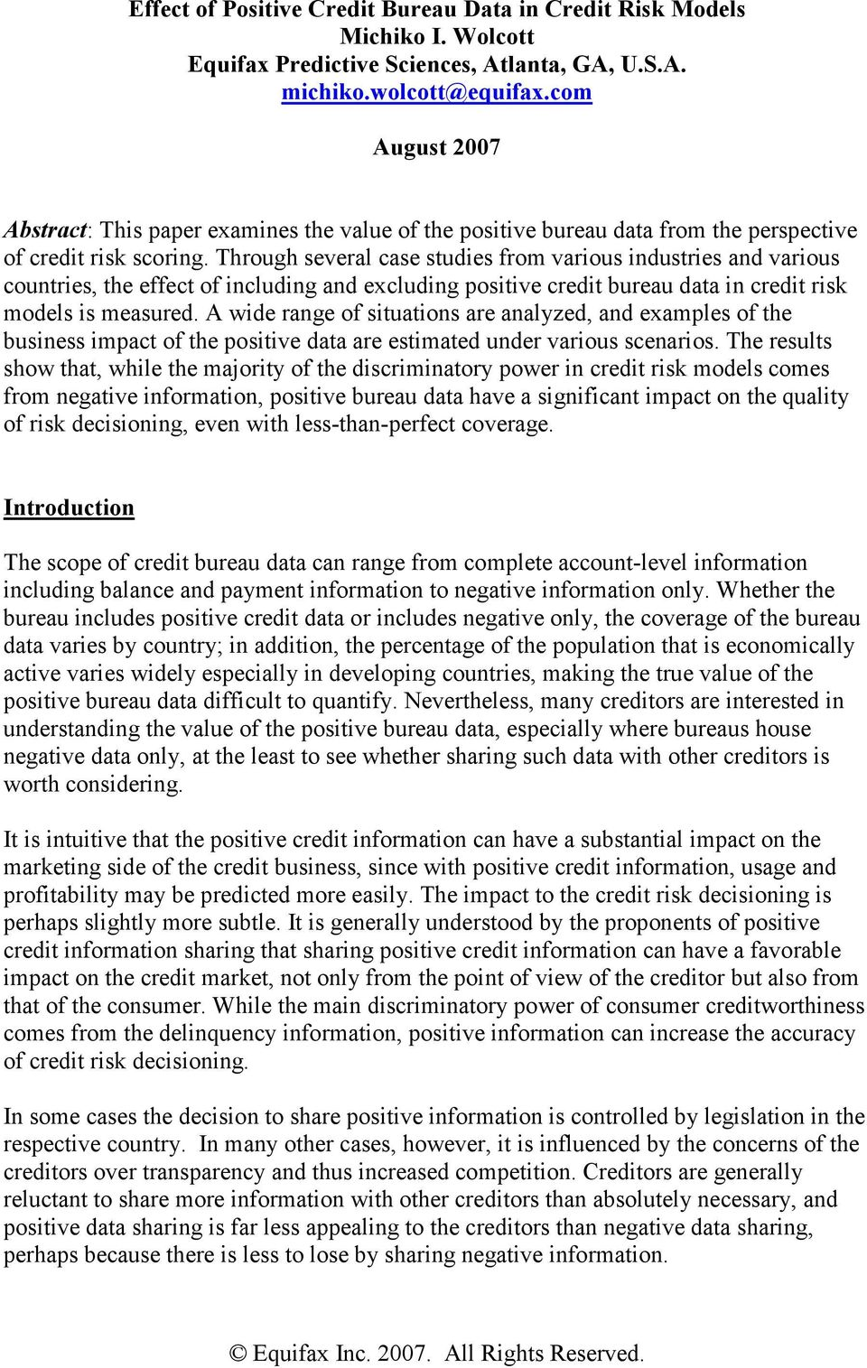 Through several case studies from various industries and various countries, the effect of including and excluding positive credit bureau data in credit risk models is measured.