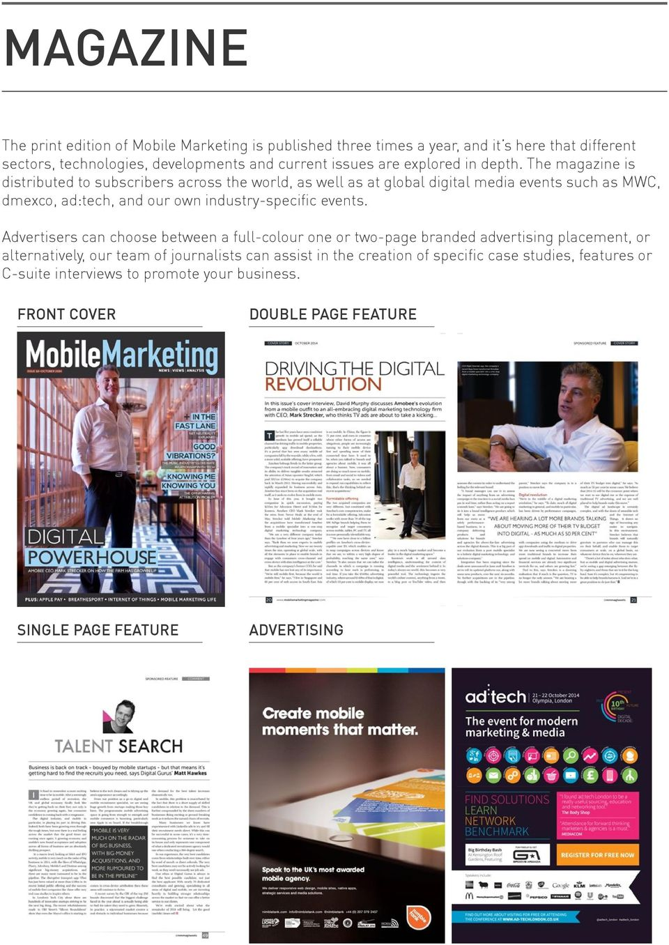The magazine is distributed to subscribers across the world, as well as at global digital media events such as MWC, dmexco, ad:tech, and our own industry-specific