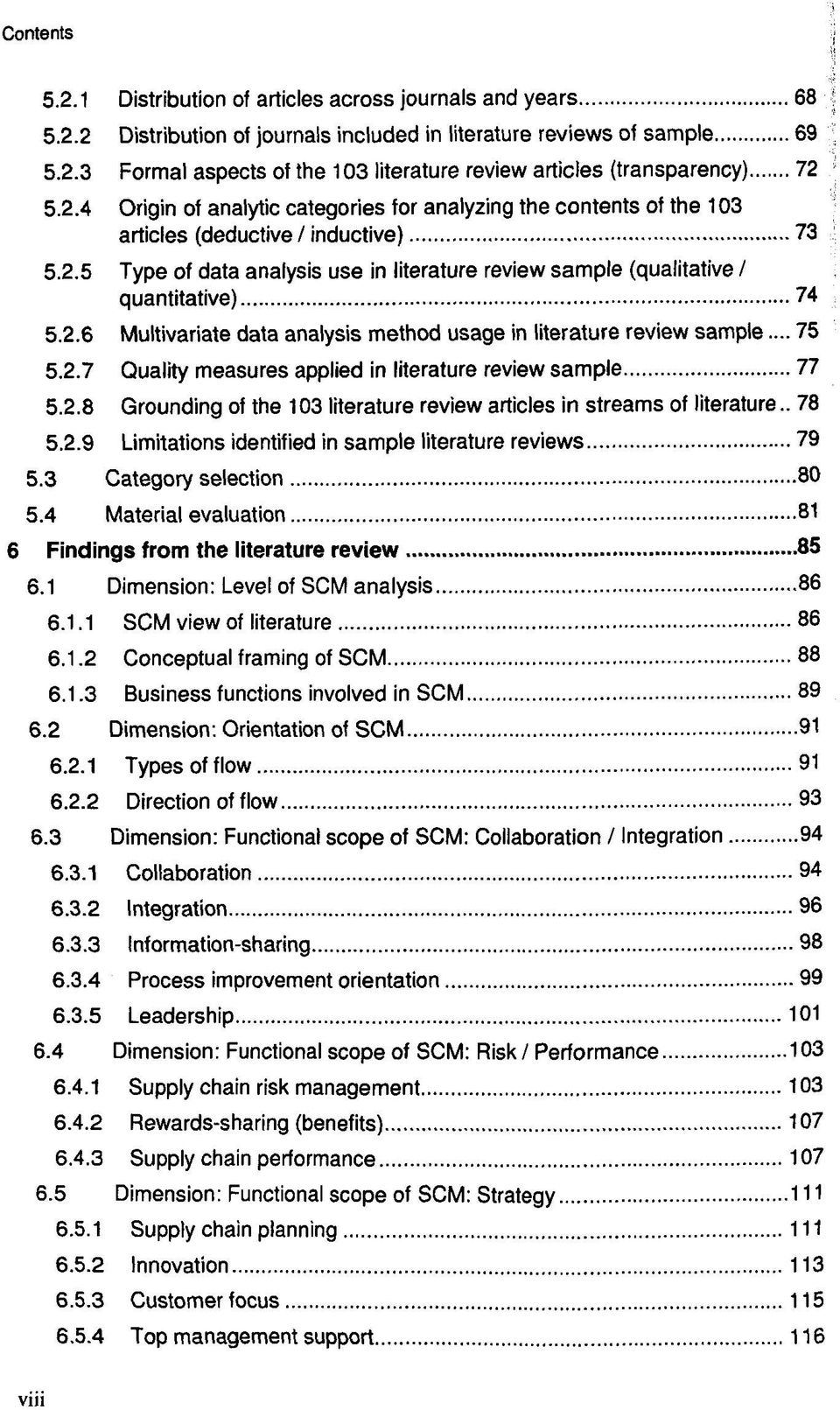 2.6 Multivariate data analysis method usage in literature review sample... 75 5.2.7 Quality measures applied in literature review sample 77 5.2.8 Grounding of the 103 literature review articles in streams of literature.