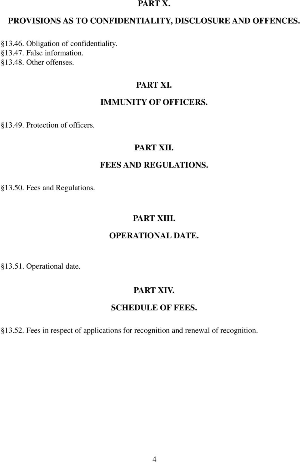 PART XII. FEES AND REGULATIONS. 13.50. Fees and Regulations. PART XIII. OPERATIONAL DATE. 13.51.