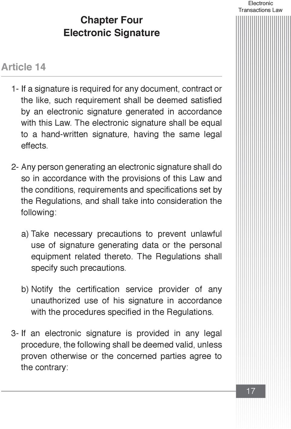 2- Any person generating an electronic signature shall do so in accordance with the provisions of this Law and the conditions, requirements and specifications set by the Regulations, and shall take